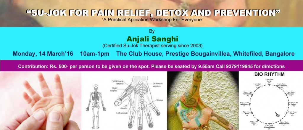 'SU-JOK FOR PAIN RELIEF, DETOX & PREVENTION'- A Practical Application Workshop on Monday, 14th March 2016 in Whitefield, Bangalore