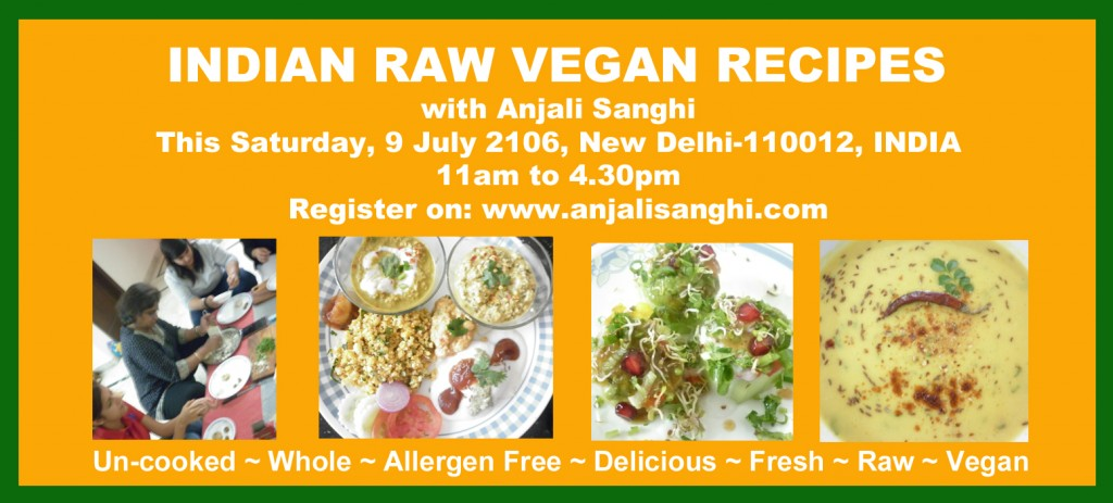 Saturday, 9 July 2016, Indian Raw Vegan Recipes at New Delhi, INDIA